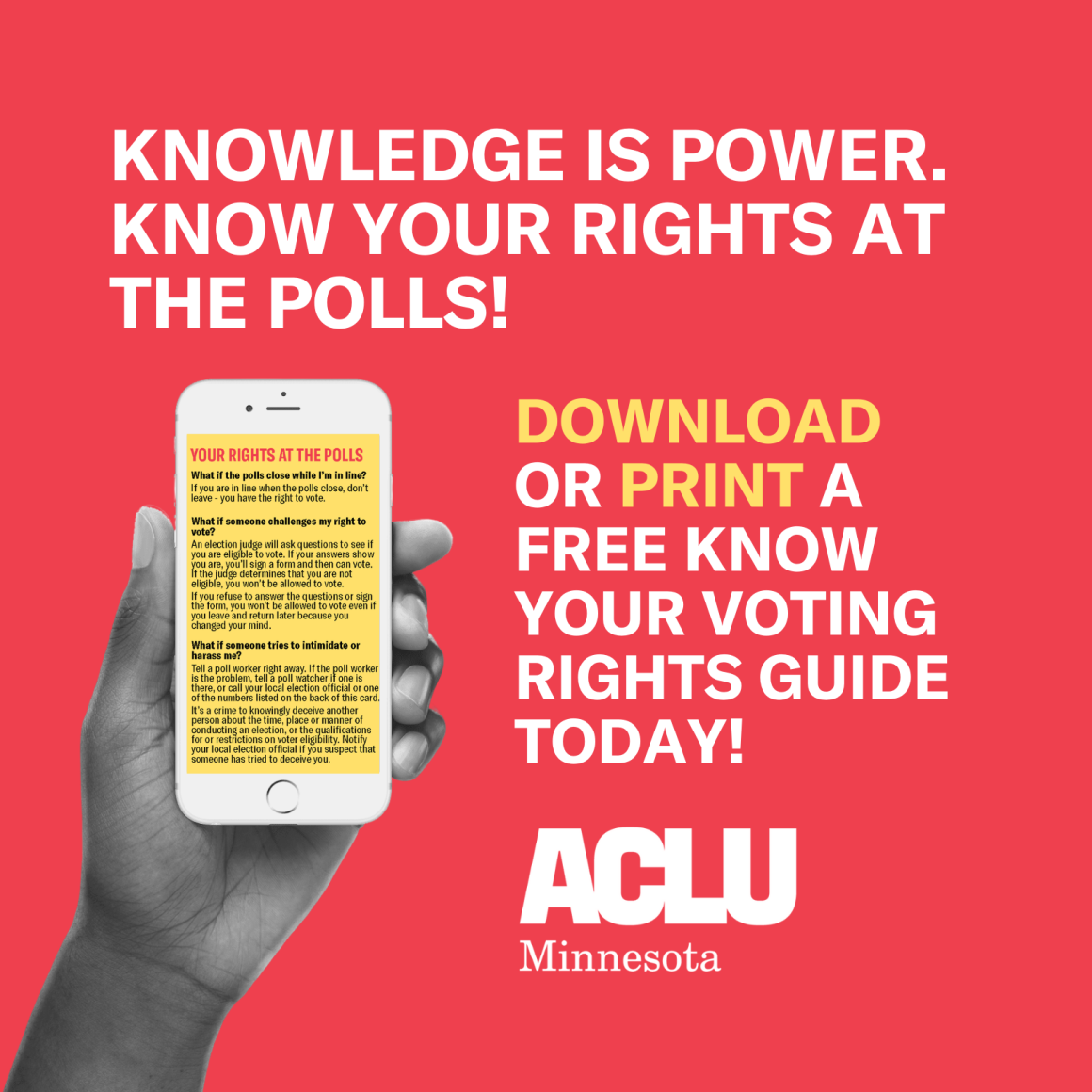 KNOWLEDGE IS POWER. KNOW YOUR RIGHTS AT THE POLLS! DOWNLOAD OR PRINT A FREE KNOW YOUR VOTING RIGHTS GUIDE TODAY!