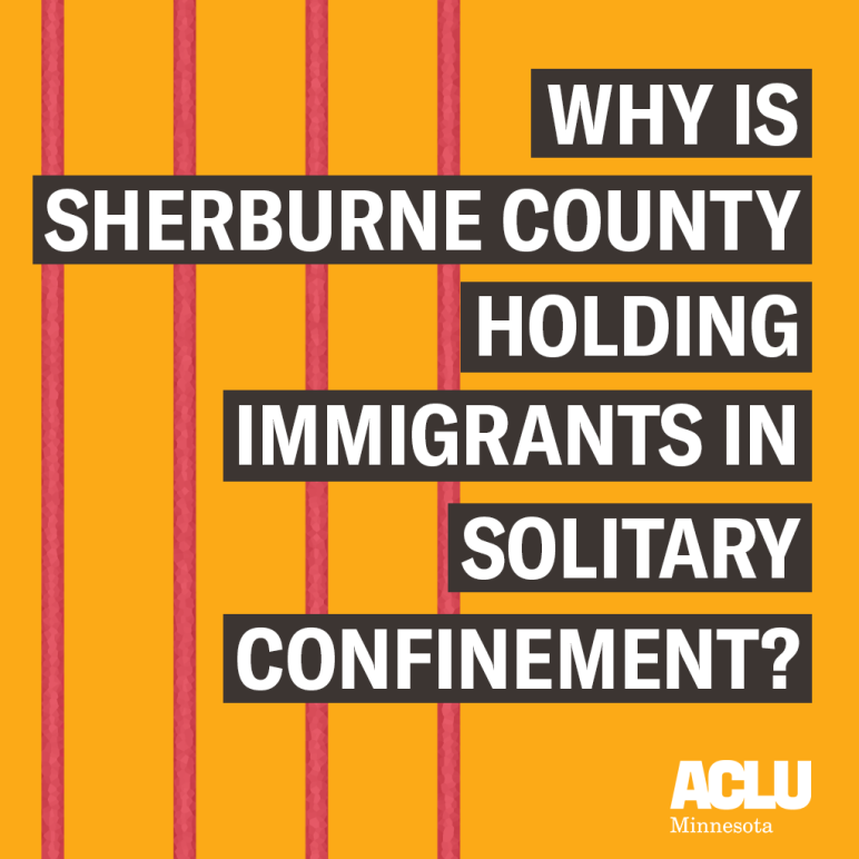 Orange background with red bars and a text reading: Why is Sherburne County holding immigrants in solitary confinement?