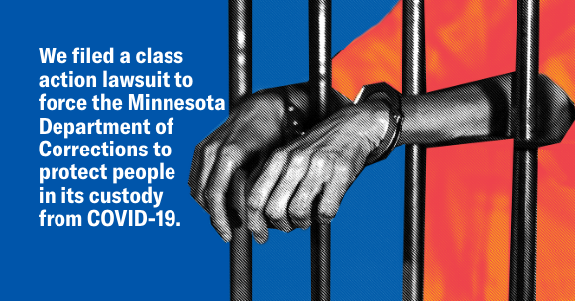We filed a class action lawsuit to force the Minnesota Department of Corrections to protect people  in its custody  from COVID-19.